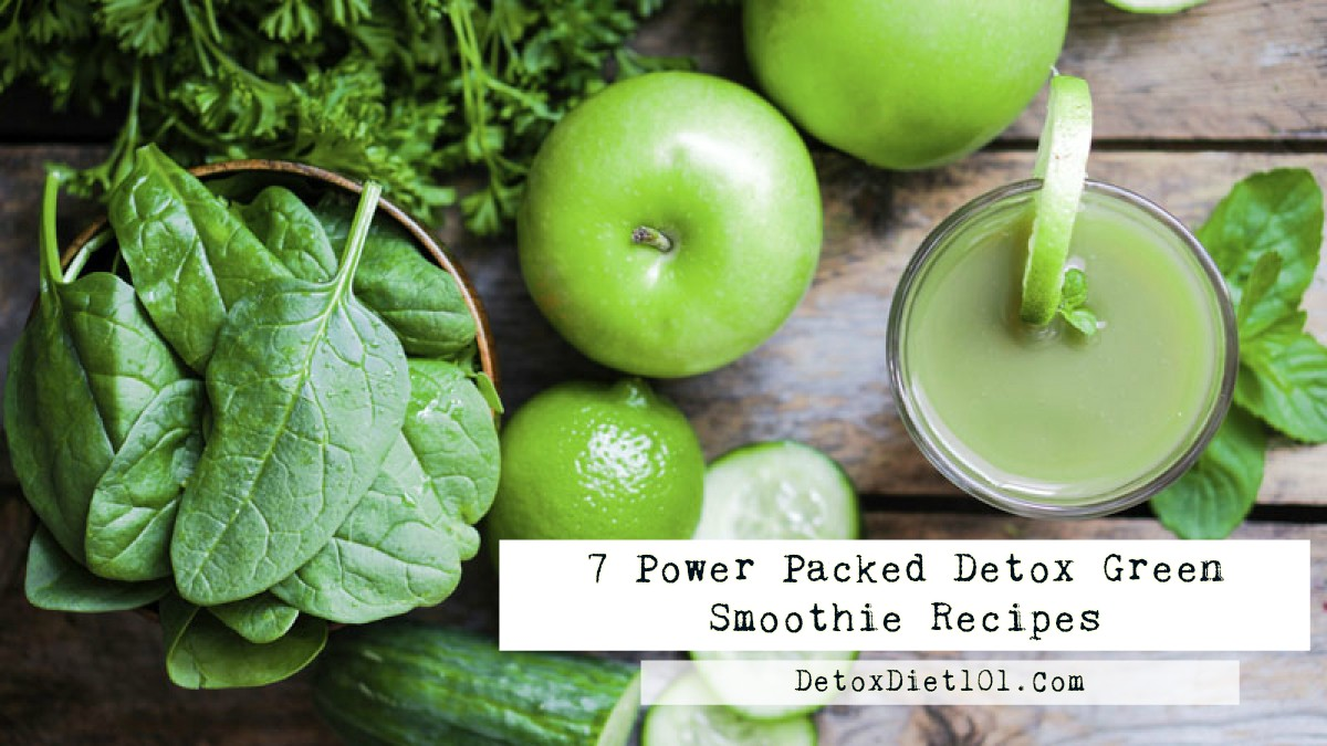 7 Power Packed Detox Green Smoothie Recipes
